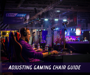 adjusting gaming chair guide